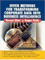 Seven Methods for Transforming Corporate Data into Business Intelligence